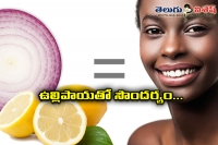 Oninon and lemon are very good for face